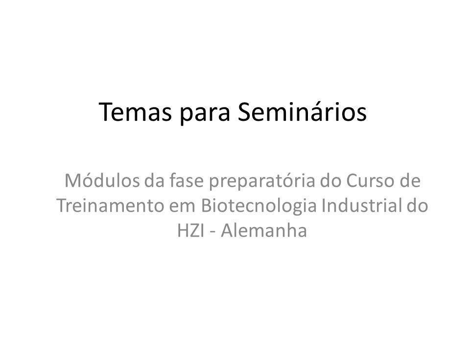 Temas para Seminários Módulos da fase preparatória do Curso de Treinamento em Biotecnologia Industrial do HZI - Alemanha