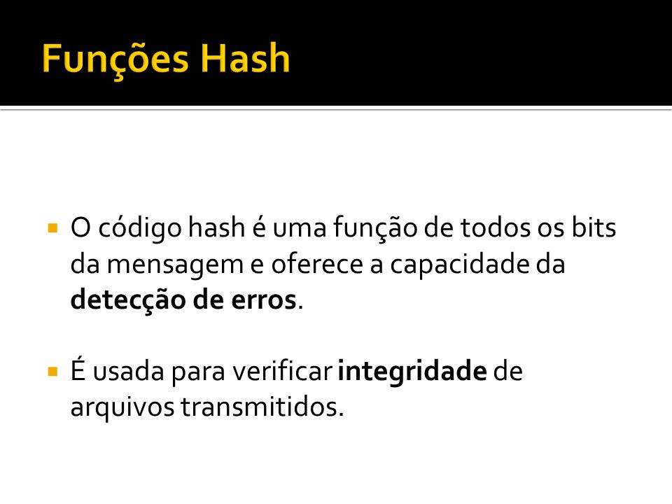 O código hash é uma função de todos os bits da mensagem e oferece a capacidade da detecção de erros. É usada para verificar integridade de arquivos tr