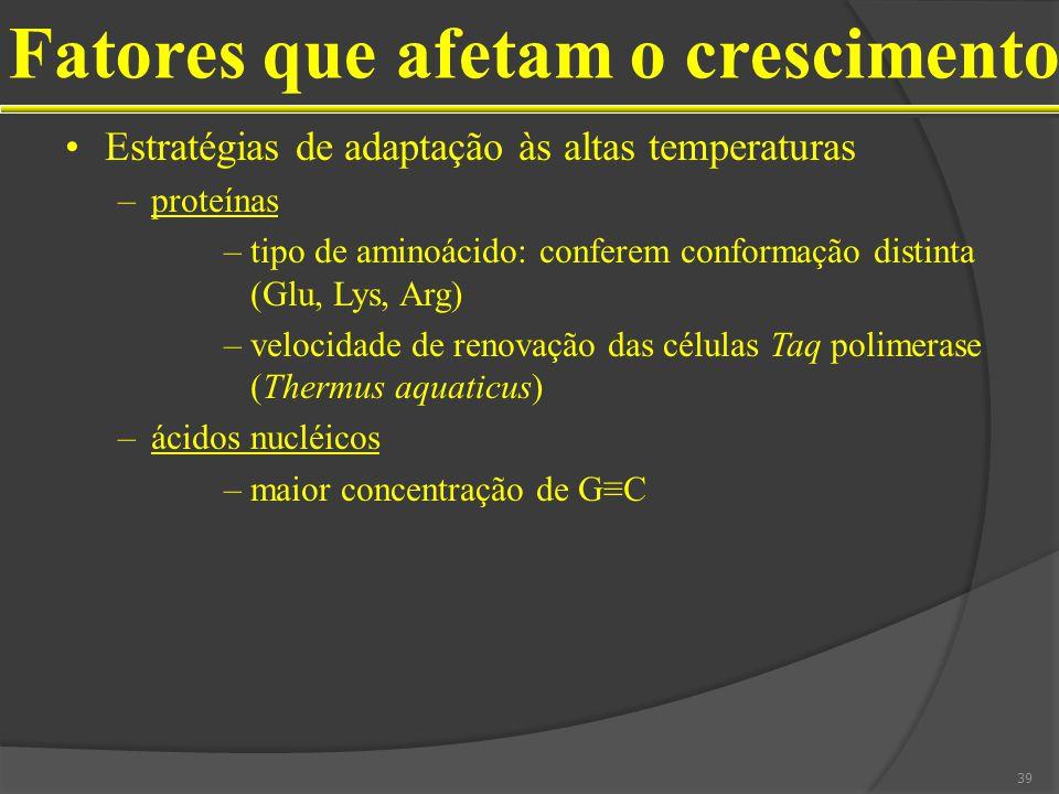 Estratégias de adaptação às altas temperaturas –proteínas –tipo de aminoácido: conferem conformação distinta (Glu, Lys, Arg) –velocidade de renovação