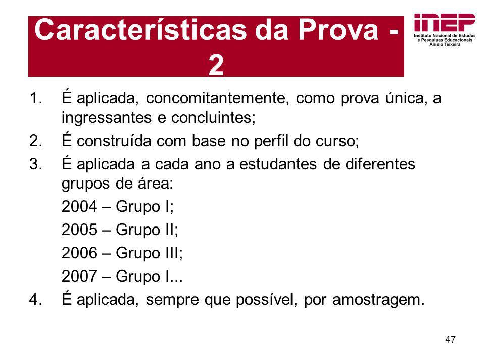 47 Características da Prova - 2 1.É aplicada, concomitantemente, como prova única, a ingressantes e concluintes; 2.É construída com base no perfil do