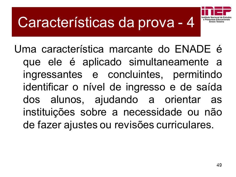 49 Uma característica marcante do ENADE é que ele é aplicado simultaneamente a ingressantes e concluintes, permitindo identificar o nível de ingresso
