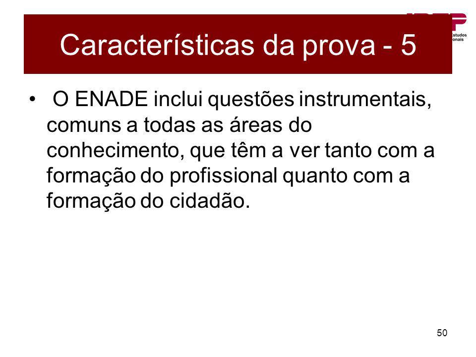 50 O ENADE inclui questões instrumentais, comuns a todas as áreas do conhecimento, que têm a ver tanto com a formação do profissional quanto com a for