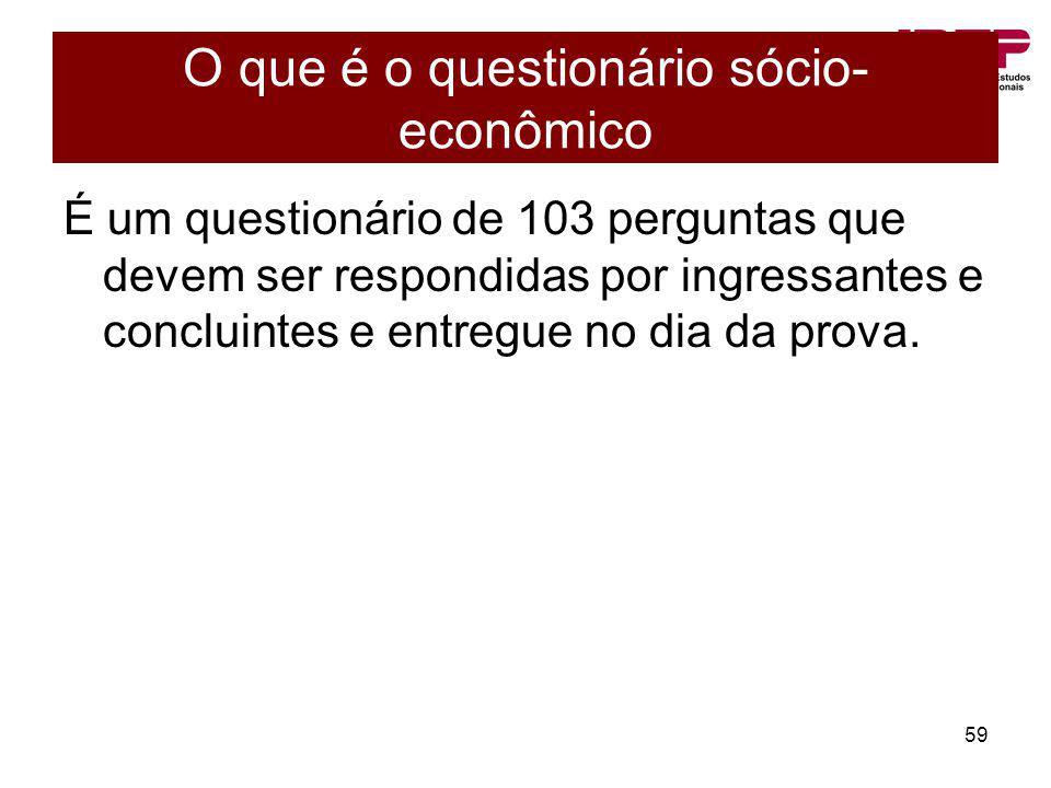 59 O que é o questionário sócio- econômico É um questionário de 103 perguntas que devem ser respondidas por ingressantes e concluintes e entregue no d
