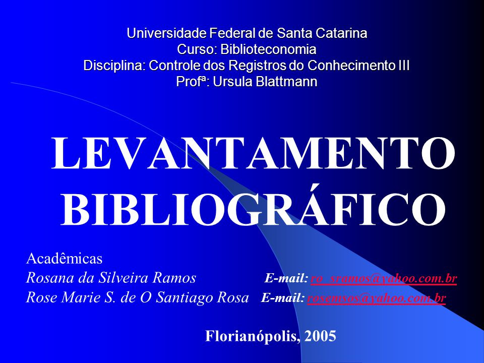 Universidade Federal de Santa Catarina Curso: Biblioteconomia Disciplina: Controle dos Registros do Conhecimento III Profª: Ursula Blattmann LEVANTAME