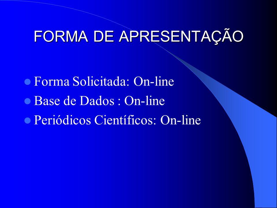 FORMA DE APRESENTAÇÃO Forma Solicitada: On-line Base de Dados : On-line Periódicos Científicos: On-line