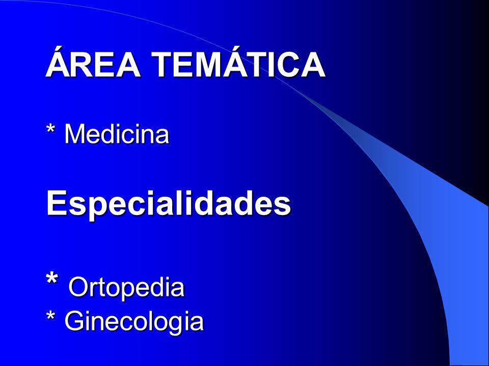 ÁREA TEMÁTICA * Medicina Especialidades * Ortopedia * Ginecologia