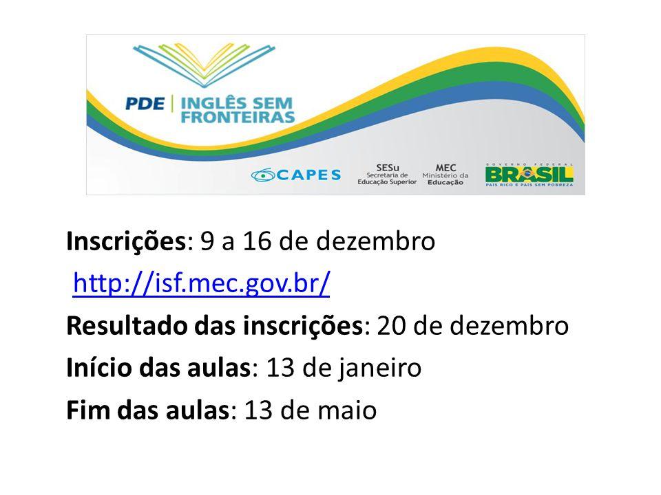 Inscrições: 9 a 16 de dezembro http://isf.mec.gov.br/ Resultado das inscrições: 20 de dezembro Início das aulas: 13 de janeiro Fim das aulas: 13 de maio