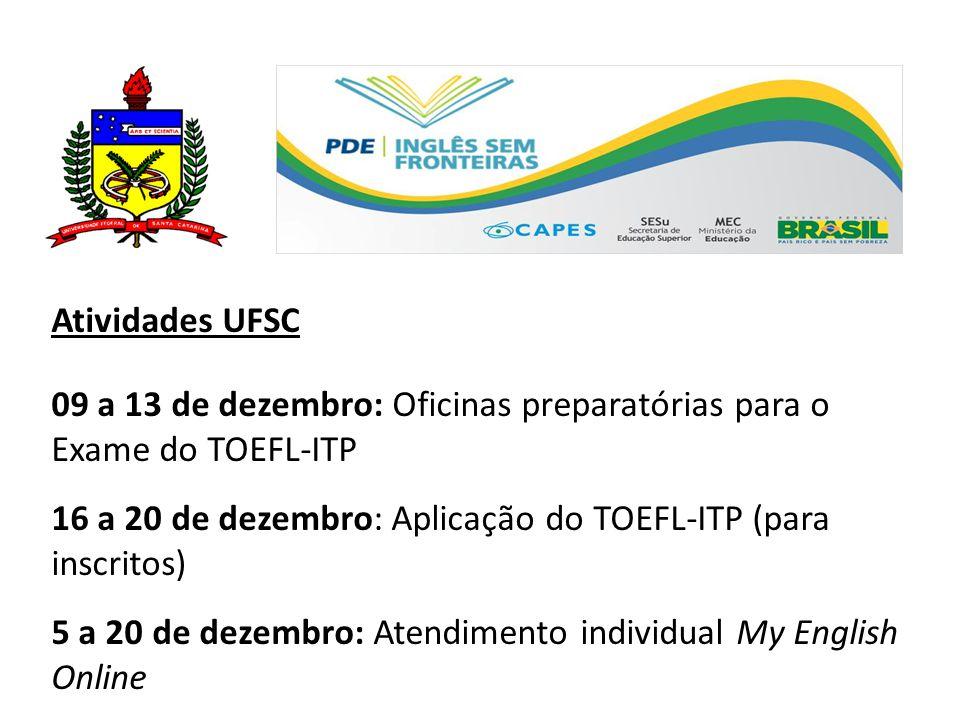 Atividades UFSC 09 a 13 de dezembro: Oficinas preparatórias para o Exame do TOEFL-ITP 16 a 20 de dezembro: Aplicação do TOEFL-ITP (para inscritos) 5 a 20 de dezembro: Atendimento individual My English Online