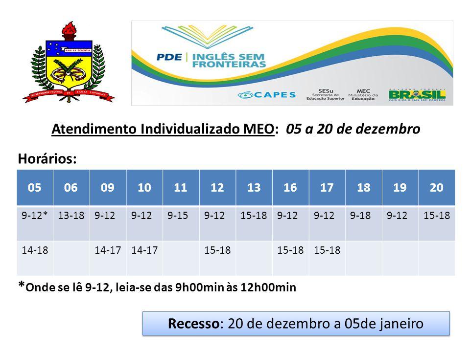 Atendimento Individualizado MEO: 05 a 20 de dezembro Horários: * Onde se lê 9-12, leia-se das 9h00min às 12h00min Recesso: 20 de dezembro a 05de janeiro 050609101112131617181920 9-12*13-189-12 9-159-1215-189-12 9-189-1215-18 14-1814-17 15-18