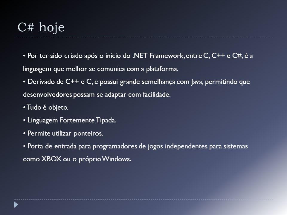 C# hoje Por ter sido criado após o início do.NET Framework, entre C, C++ e C#, é a linguagem que melhor se comunica com a plataforma. Derivado de C++