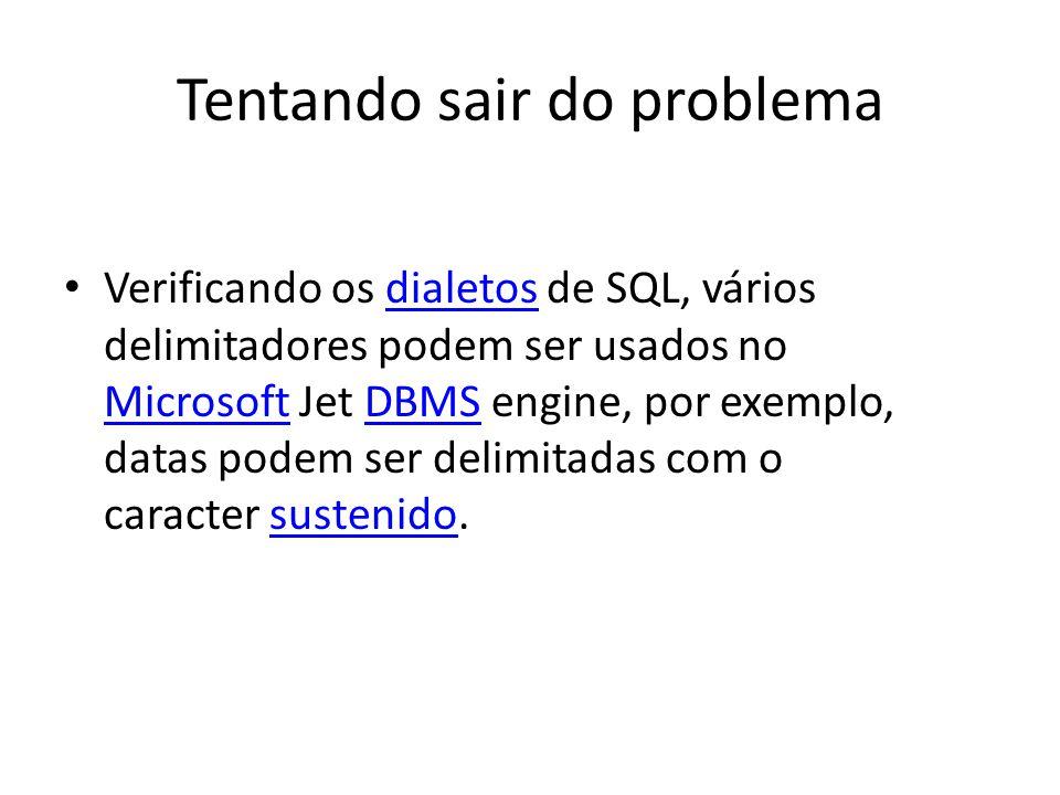 Tentando sair do problema Verificando os dialetos de SQL, vários delimitadores podem ser usados no Microsoft Jet DBMS engine, por exemplo, datas podem