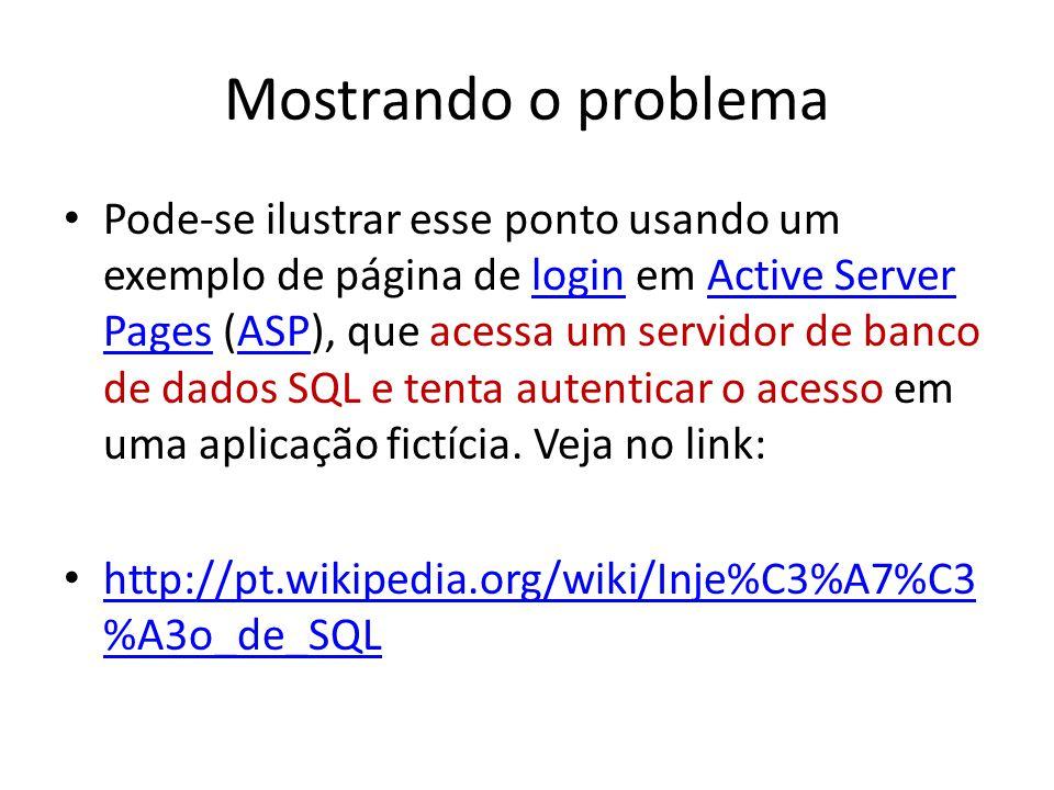 Mostrando o problema Pode-se ilustrar esse ponto usando um exemplo de página de login em Active Server Pages (ASP), que acessa um servidor de banco de dados SQL e tenta autenticar o acesso em uma aplicação fictícia.