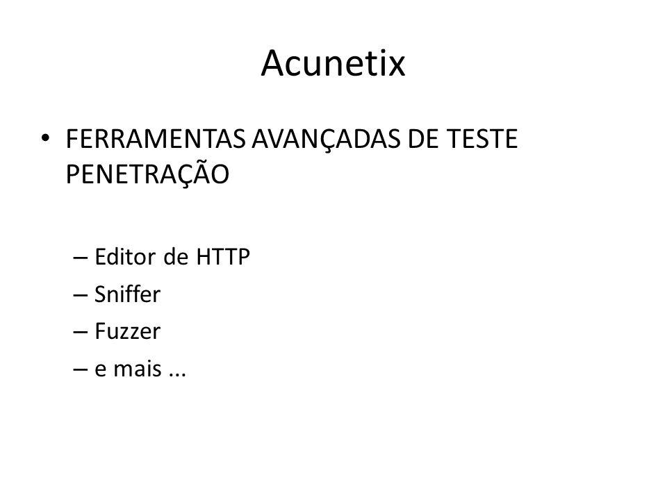 Acunetix FERRAMENTAS AVANÇADAS DE TESTE PENETRAÇÃO – Editor de HTTP – Sniffer – Fuzzer – e mais...
