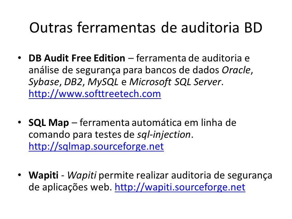 Outras ferramentas de auditoria BD DB Audit Free Edition – ferramenta de auditoria e análise de segurança para bancos de dados Oracle, Sybase, DB2, My