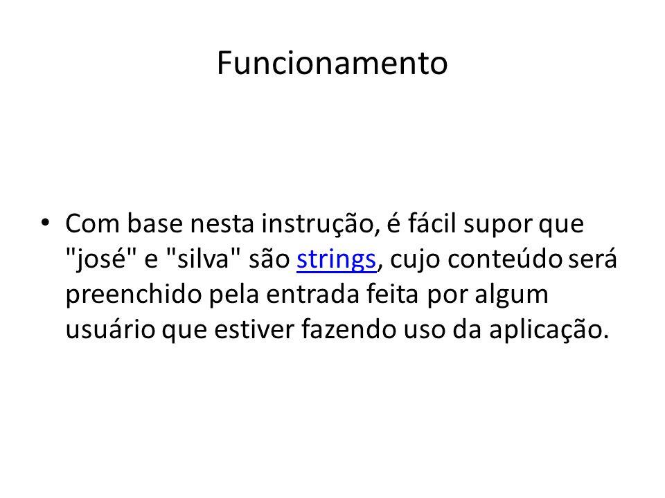 Funcionamento Com base nesta instrução, é fácil supor que josé e silva são strings, cujo conteúdo será preenchido pela entrada feita por algum usuário que estiver fazendo uso da aplicação.strings