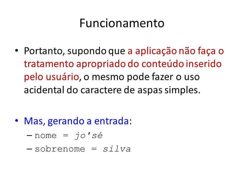 Funcionamento E fazendo com que a aplicação gere o código: SELECT id, nome, sobrenome FROM autores WHERE nome = jo sé AND sobrenome = silva ;