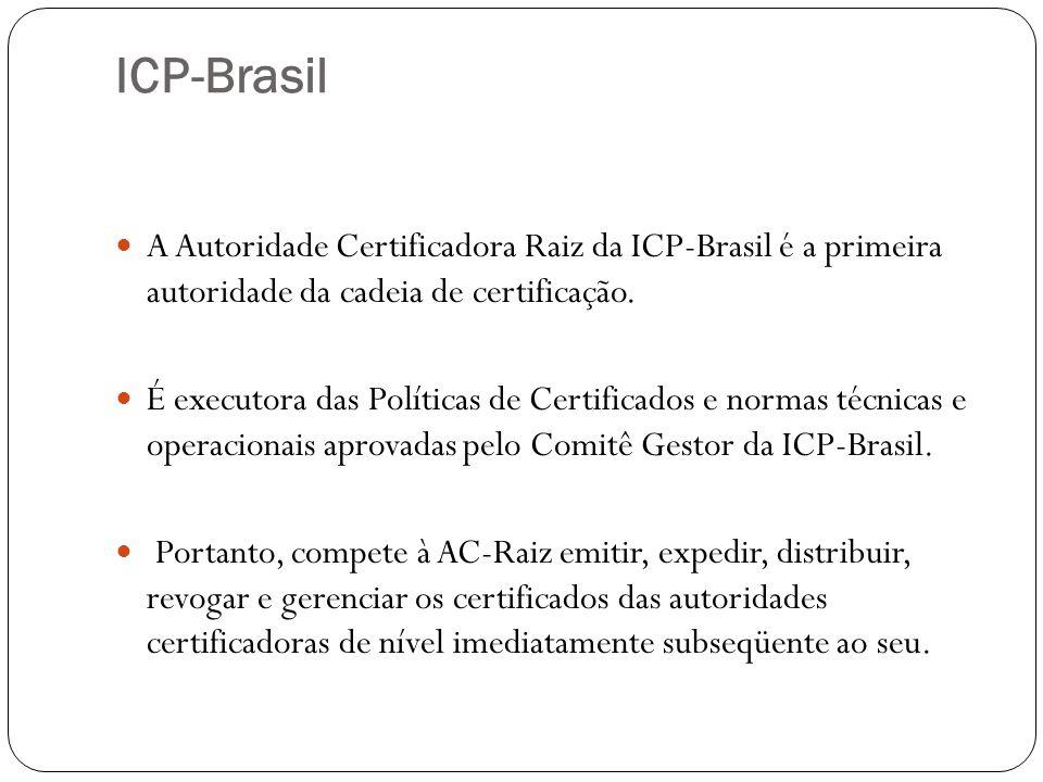 ICP-Brasil A Autoridade Certificadora Raiz da ICP-Brasil é a primeira autoridade da cadeia de certificação. É executora das Políticas de Certificados