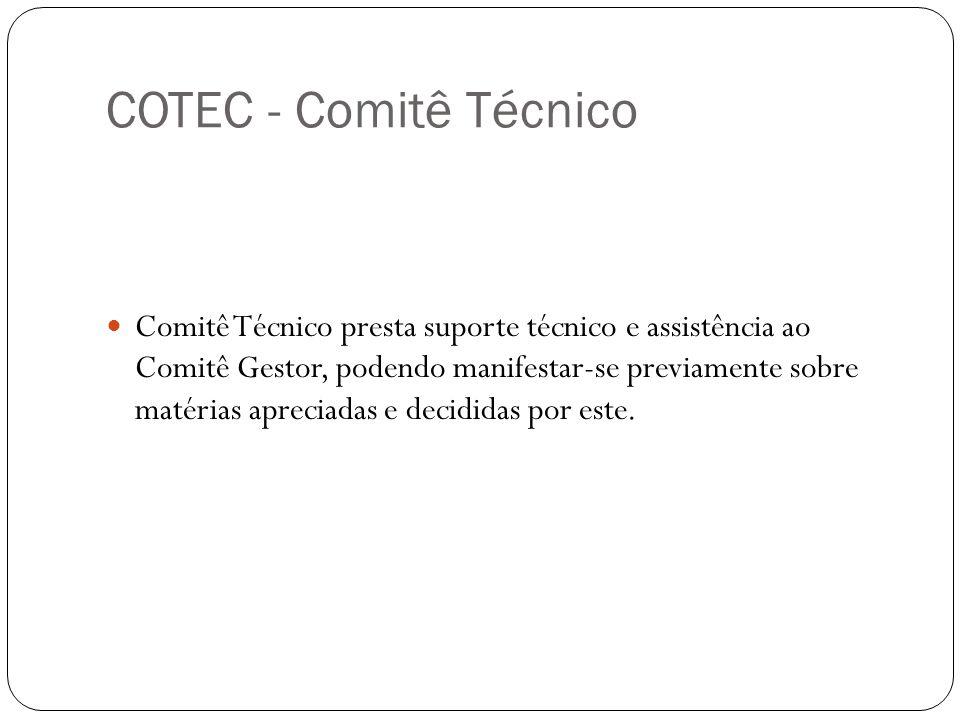 COTEC - Comitê Técnico Comitê Técnico presta suporte técnico e assistência ao Comitê Gestor, podendo manifestar-se previamente sobre matérias apreciadas e decididas por este.