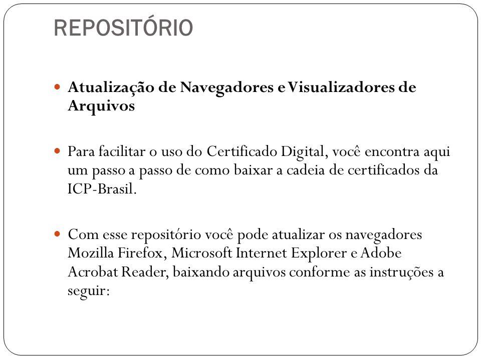 REPOSITÓRIO Atualização de Navegadores e Visualizadores de Arquivos Para facilitar o uso do Certificado Digital, você encontra aqui um passo a passo de como baixar a cadeia de certificados da ICP-Brasil.