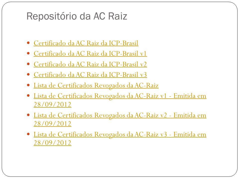 Repositório da AC Raiz Certificado da AC Raiz da ICP-Brasil Certificado da AC Raiz da ICP-Brasil v1 Certificado da AC Raiz da ICP-Brasil v2 Certificado da AC Raiz da ICP-Brasil v3 Lista de Certificados Revogados da AC-Raiz Lista de Certificados Revogados da AC-Raiz v1 - Emitida em 28/09/2012 Lista de Certificados Revogados da AC-Raiz v1 - Emitida em 28/09/2012 Lista de Certificados Revogados da AC-Raiz v2 - Emitida em 28/09/2012 Lista de Certificados Revogados da AC-Raiz v2 - Emitida em 28/09/2012 Lista de Certificados Revogados da AC-Raiz v3 - Emitida em 28/09/2012 Lista de Certificados Revogados da AC-Raiz v3 - Emitida em 28/09/2012