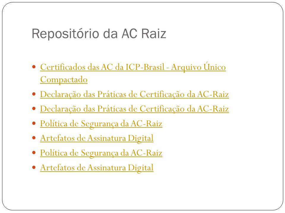 Repositório da AC Raiz Certificados das AC da ICP-Brasil - Arquivo Único Compactado Certificados das AC da ICP-Brasil - Arquivo Único Compactado Declaração das Práticas de Certificação da AC-Raiz Política de Segurança da AC-Raiz Artefatos de Assinatura Digital Política de Segurança da AC-Raiz Artefatos de Assinatura Digital