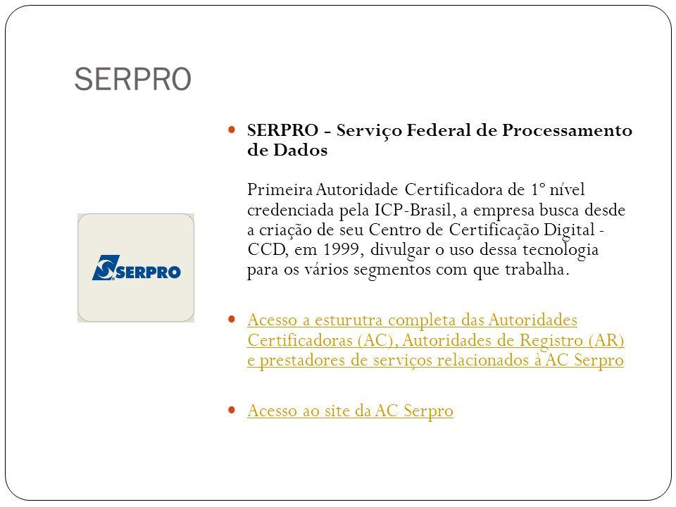 SERPRO SERPRO - Serviço Federal de Processamento de Dados Primeira Autoridade Certificadora de 1º nível credenciada pela ICP-Brasil, a empresa busca desde a criação de seu Centro de Certificação Digital - CCD, em 1999, divulgar o uso dessa tecnologia para os vários segmentos com que trabalha.