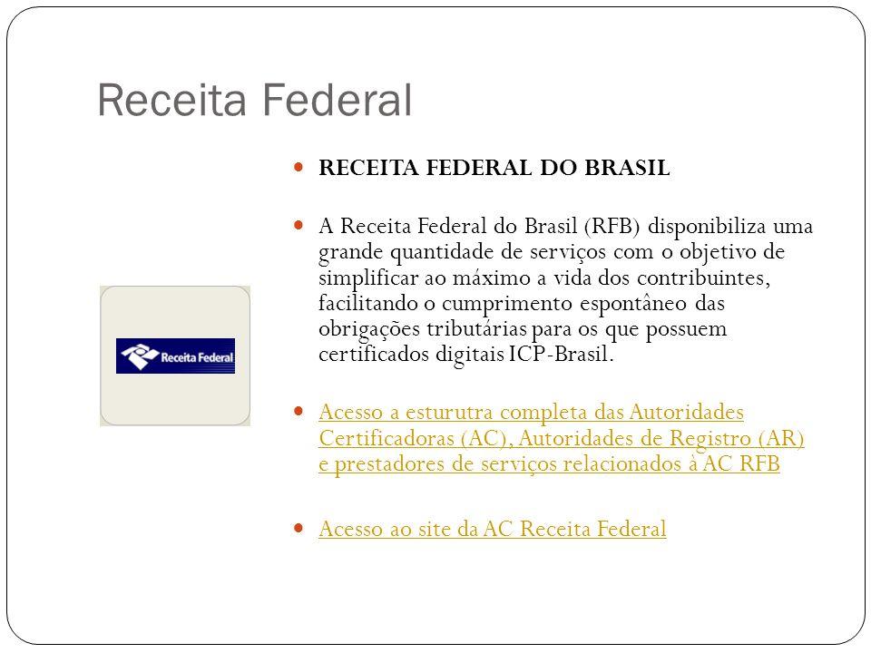 Receita Federal RECEITA FEDERAL DO BRASIL A Receita Federal do Brasil (RFB) disponibiliza uma grande quantidade de serviços com o objetivo de simplificar ao máximo a vida dos contribuintes, facilitando o cumprimento espontâneo das obrigações tributárias para os que possuem certificados digitais ICP-Brasil.