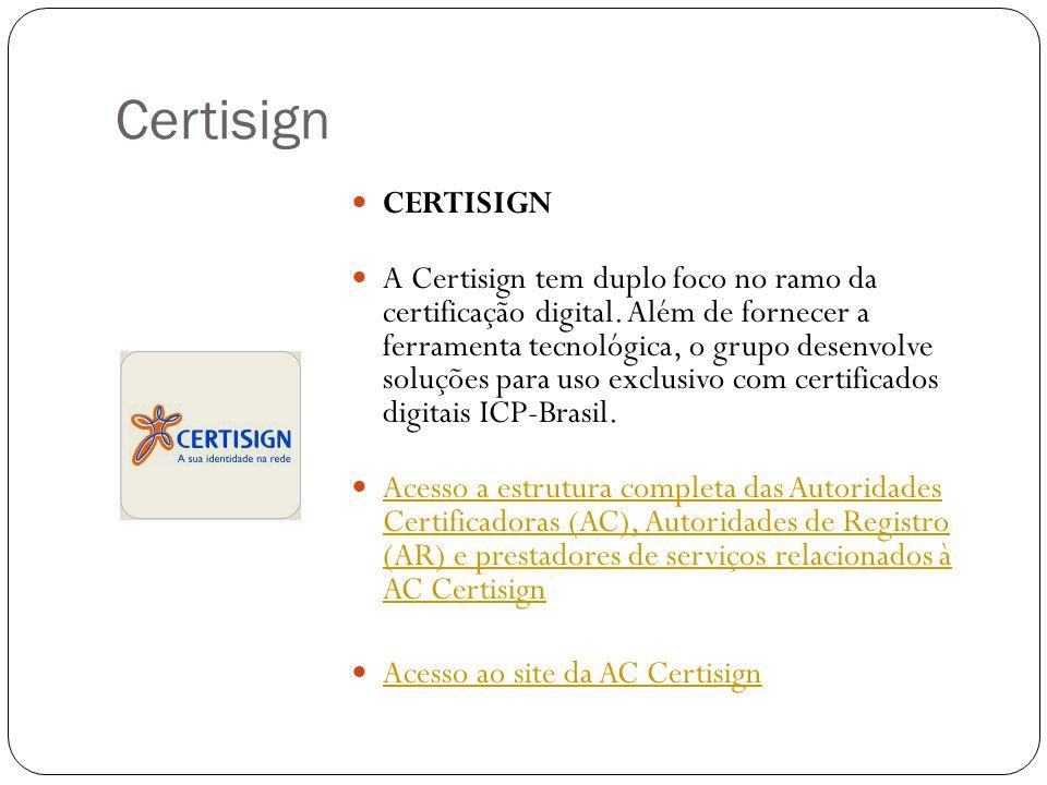 Certisign CERTISIGN A Certisign tem duplo foco no ramo da certificação digital. Além de fornecer a ferramenta tecnológica, o grupo desenvolve soluções