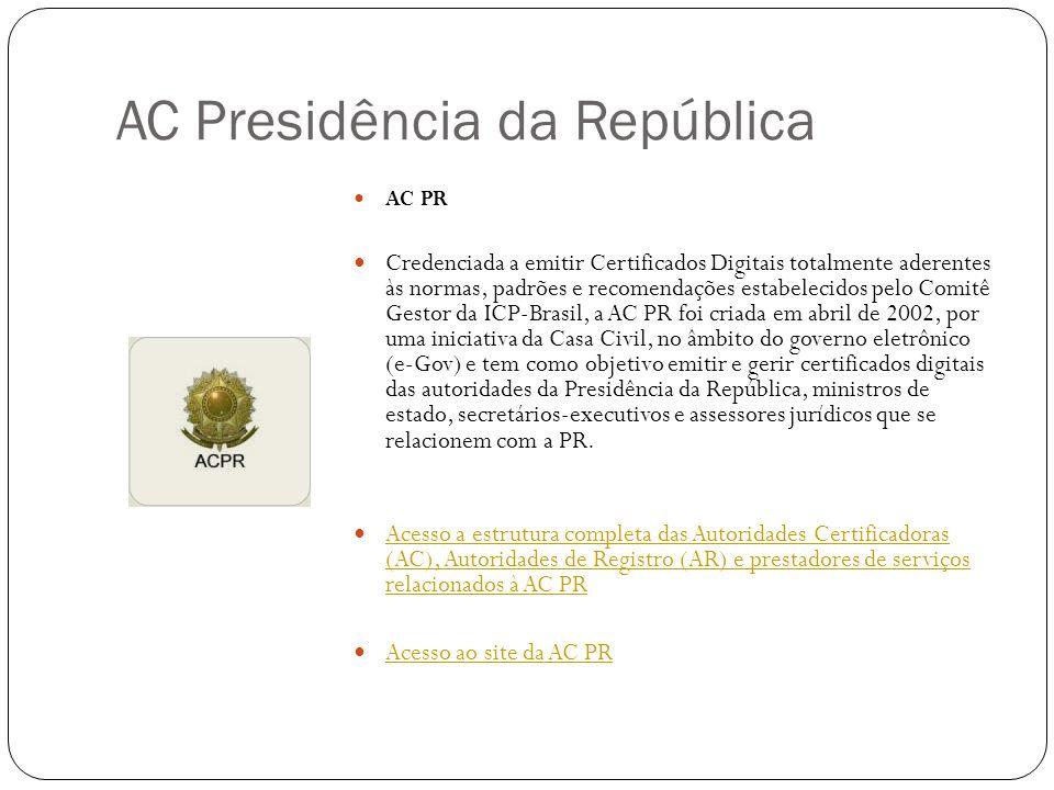 AC Presidência da República AC PR Credenciada a emitir Certificados Digitais totalmente aderentes às normas, padrões e recomendações estabelecidos pelo Comitê Gestor da ICP-Brasil, a AC PR foi criada em abril de 2002, por uma iniciativa da Casa Civil, no âmbito do governo eletrônico (e-Gov) e tem como objetivo emitir e gerir certificados digitais das autoridades da Presidência da República, ministros de estado, secretários-executivos e assessores jurídicos que se relacionem com a PR.