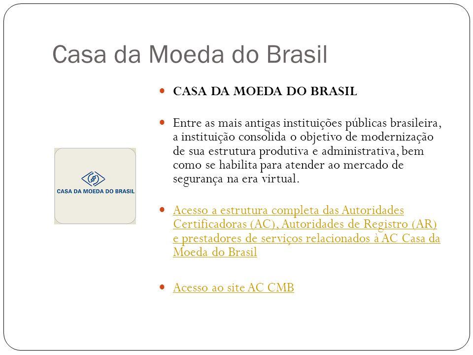 Casa da Moeda do Brasil CASA DA MOEDA DO BRASIL Entre as mais antigas instituições públicas brasileira, a instituição consolida o objetivo de modernização de sua estrutura produtiva e administrativa, bem como se habilita para atender ao mercado de segurança na era virtual.