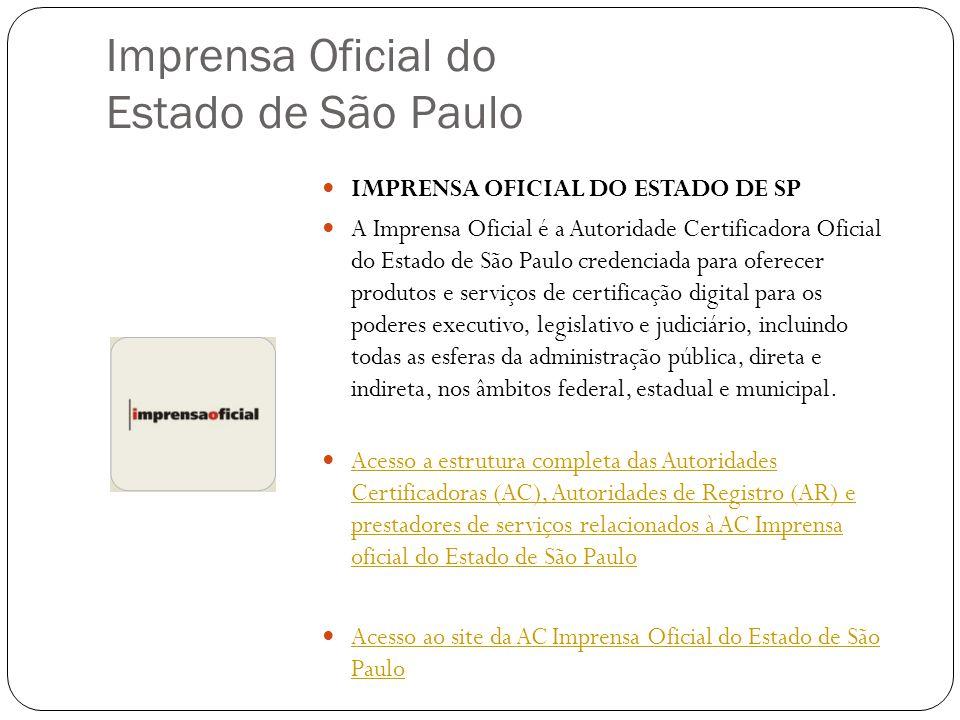 Imprensa Oficial do Estado de São Paulo IMPRENSA OFICIAL DO ESTADO DE SP A Imprensa Oficial é a Autoridade Certificadora Oficial do Estado de São Paul