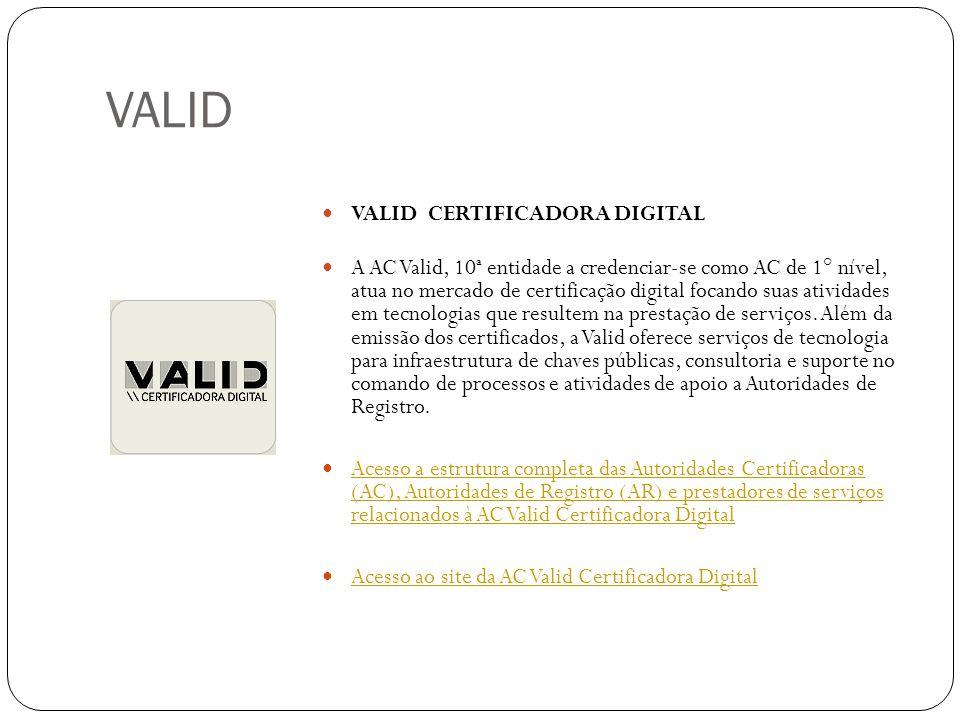 VALID VALID CERTIFICADORA DIGITAL A AC Valid, 10ª entidade a credenciar-se como AC de 1° nível, atua no mercado de certificação digital focando suas atividades em tecnologias que resultem na prestação de serviços.