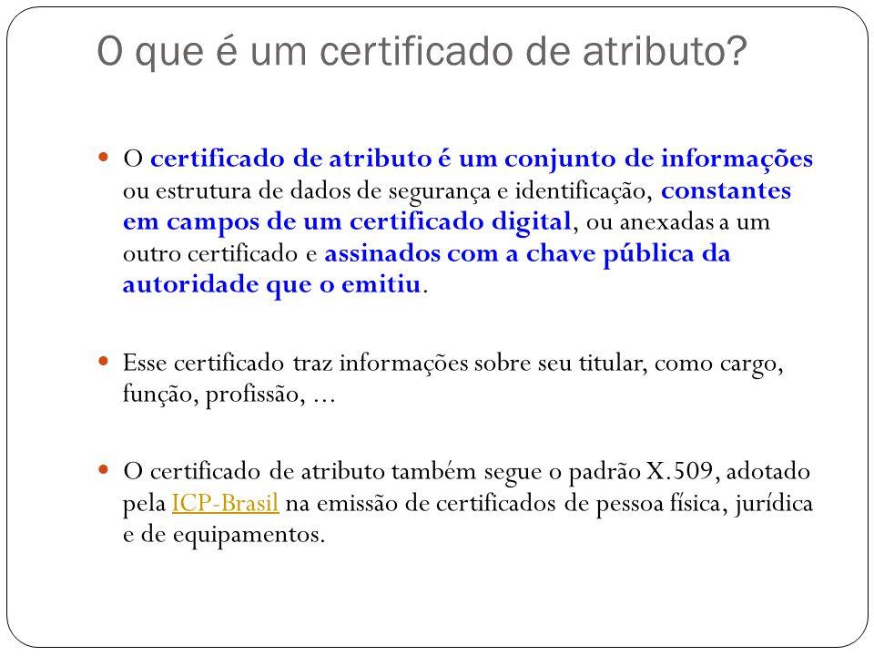 O que é um certificado de atributo? O certificado de atributo é um conjunto de informações ou estrutura de dados de segurança e identificação, constan
