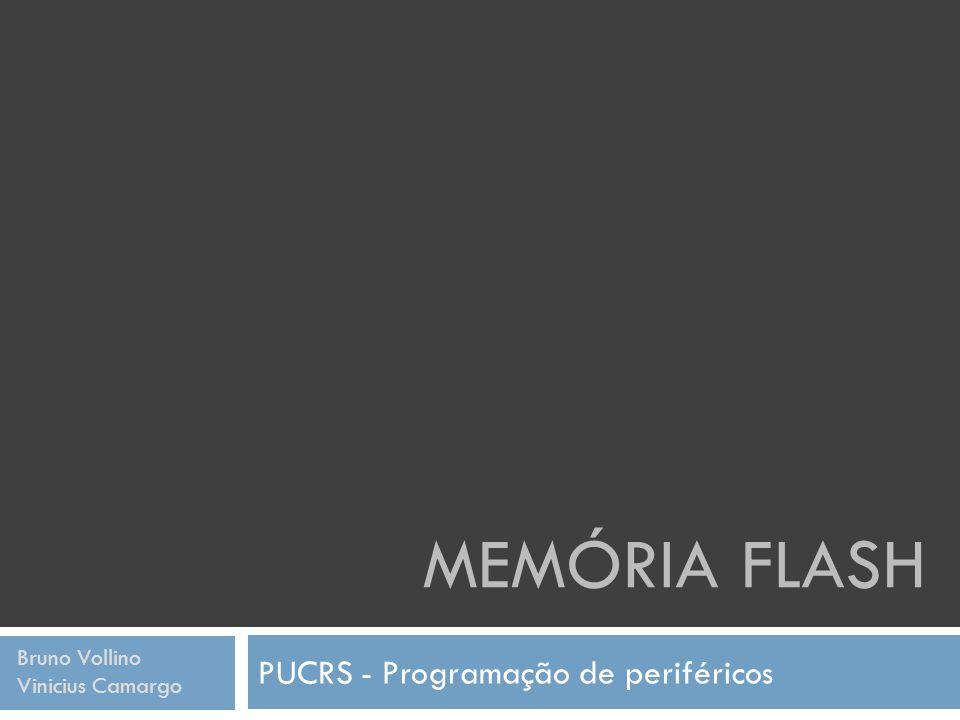 MEMÓRIA FLASH PUCRS - Programação de periféricos Bruno Vollino Vinicius Camargo