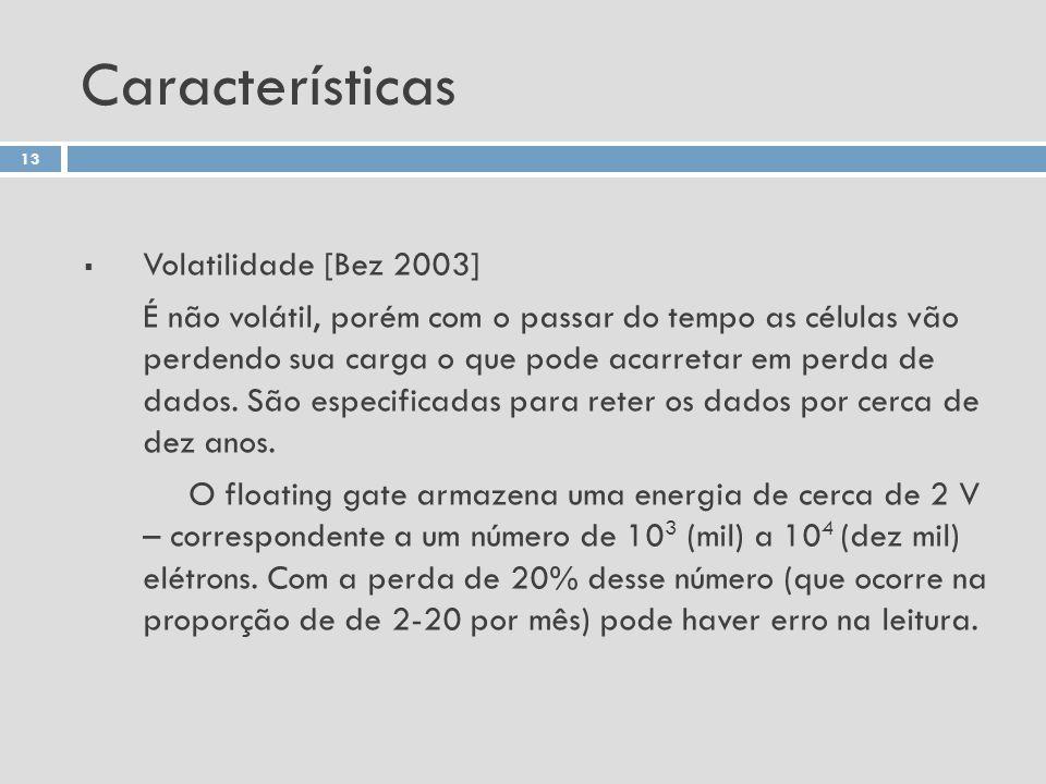 Características Volatilidade [Bez 2003] É não volátil, porém com o passar do tempo as células vão perdendo sua carga o que pode acarretar em perda de