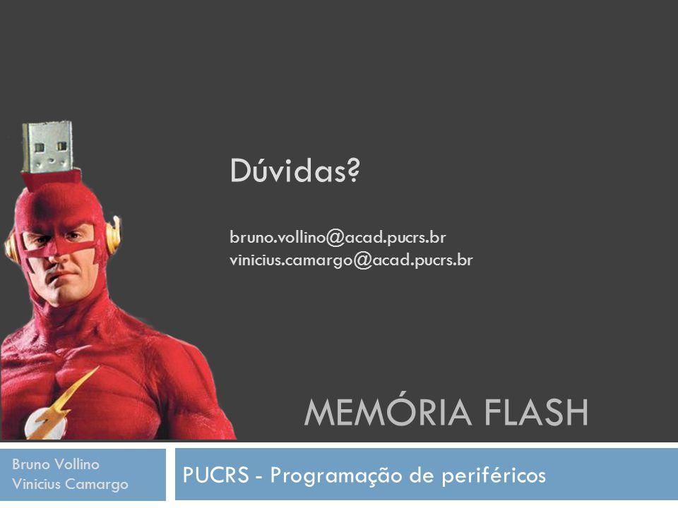 MEMÓRIA FLASH PUCRS - Programação de periféricos Bruno Vollino Vinicius Camargo Dúvidas? bruno.vollino@acad.pucrs.br vinicius.camargo@acad.pucrs.br