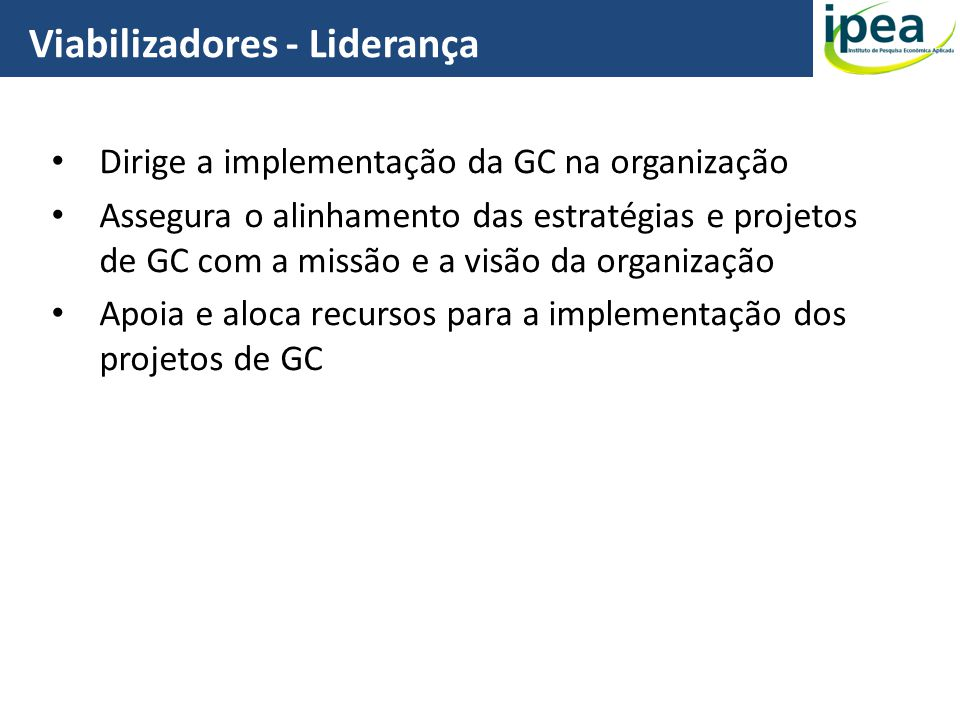 Dirige a implementação da GC na organização Assegura o alinhamento das estratégias e projetos de GC com a missão e a visão da organização Apoia e aloc