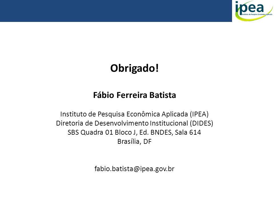 Obrigado! Fábio Ferreira Batista Instituto de Pesquisa Econômica Aplicada (IPEA) Diretoria de Desenvolvimento Institucional (DIDES) SBS Quadra 01 Bloc