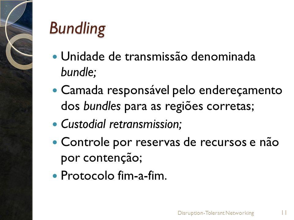 Bundling Unidade de transmissão denominada bundle; Camada responsável pelo endereçamento dos bundles para as regiões corretas; Custodial retransmissio