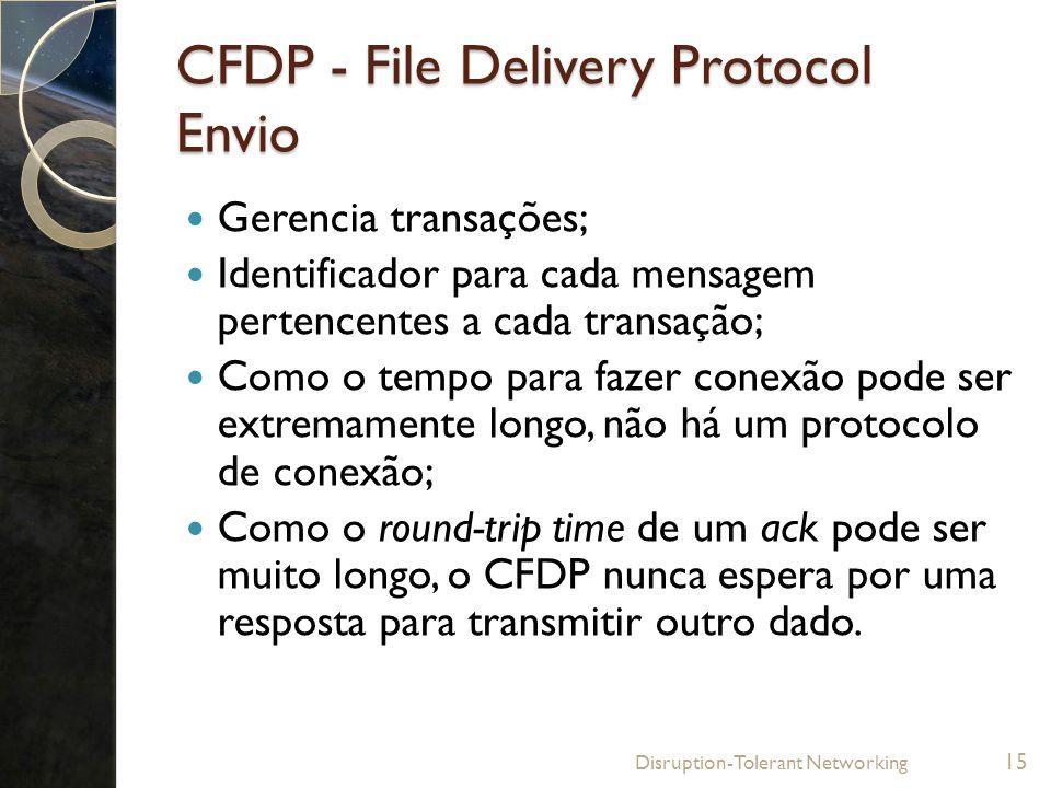 CFDP - File Delivery Protocol Envio Gerencia transações; Identificador para cada mensagem pertencentes a cada transação; Como o tempo para fazer conex