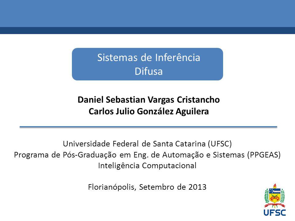 Sistemas de Inferência Difusa Daniel Sebastian Vargas Cristancho Carlos Julio González Aguilera Universidade Federal de Santa Catarina (UFSC) Programa de Pós-Graduação em Eng.