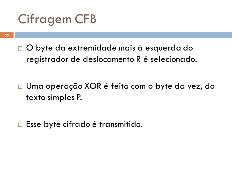 Cifragem CFB 35 O byte da extremidade mais à esquerda do registrador de deslocamento R é selecionado.