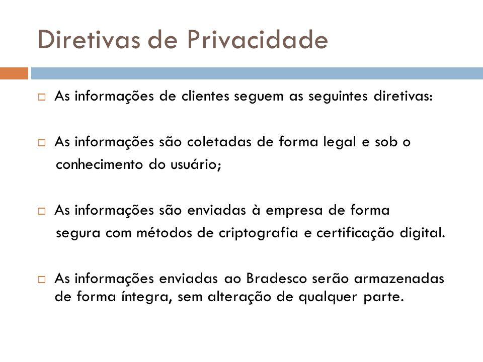 Diretivas de Privacidade As informações de clientes seguem as seguintes diretivas: As informações são coletadas de forma legal e sob o conhecimento do