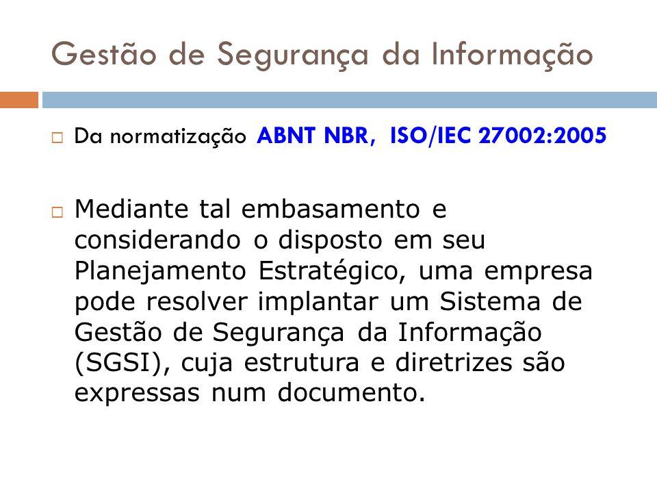 Gestão de Segurança da Informação Da normatização ABNT NBR, ISO/IEC 27002:2005 Mediante tal embasamento e considerando o disposto em seu Planejamento