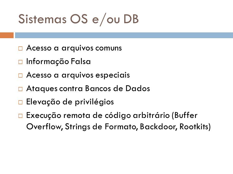 Sistemas OS e/ou DB Acesso a arquivos comuns Informação Falsa Acesso a arquivos especiais Ataques contra Bancos de Dados Elevação de privilégios Execu