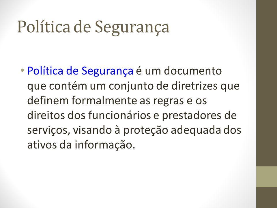 Política de Segurança Política de Segurança é um documento que contém um conjunto de diretrizes que definem formalmente as regras e os direitos dos fu