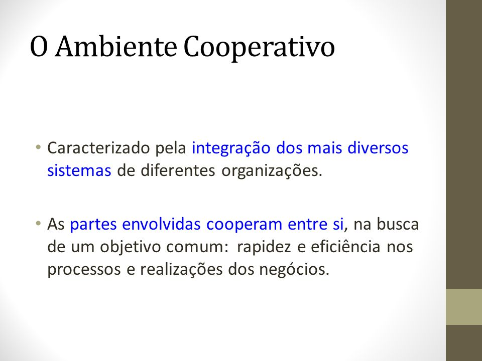 O Ambiente Cooperativo Caracterizado pela integração dos mais diversos sistemas de diferentes organizações. As partes envolvidas cooperam entre si, na