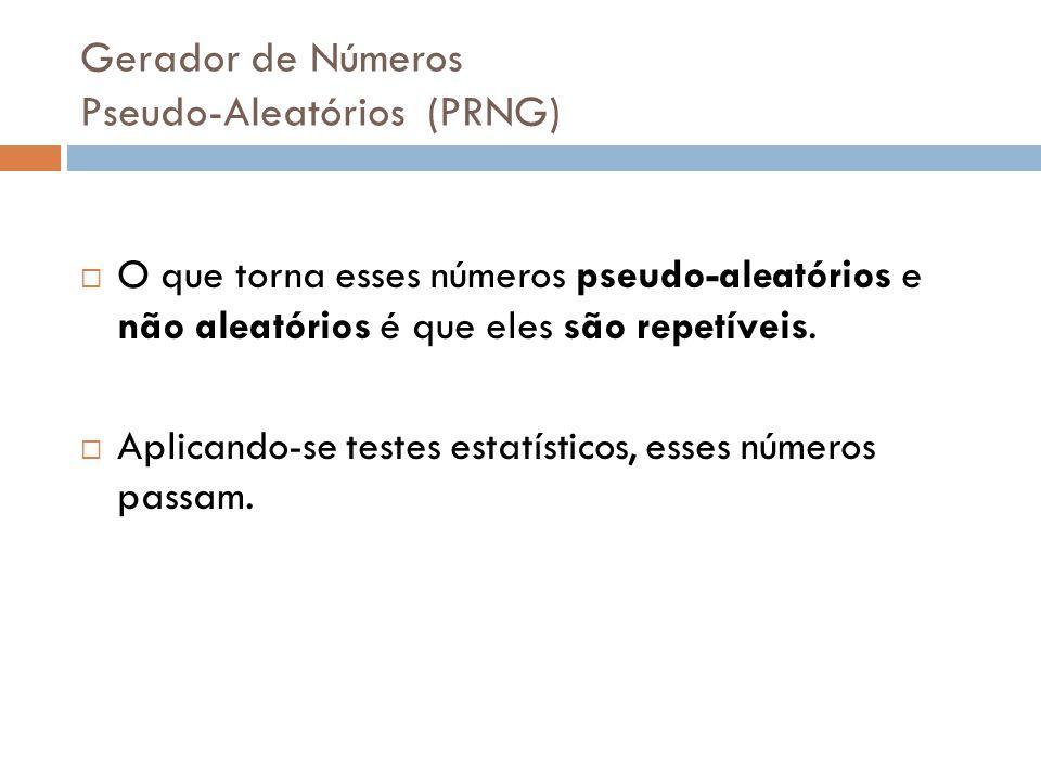 Gerador de Números Pseudo-Aleatórios (PRNG) O que torna esses números pseudo-aleatórios e não aleatórios é que eles são repetíveis. Aplicando-se teste
