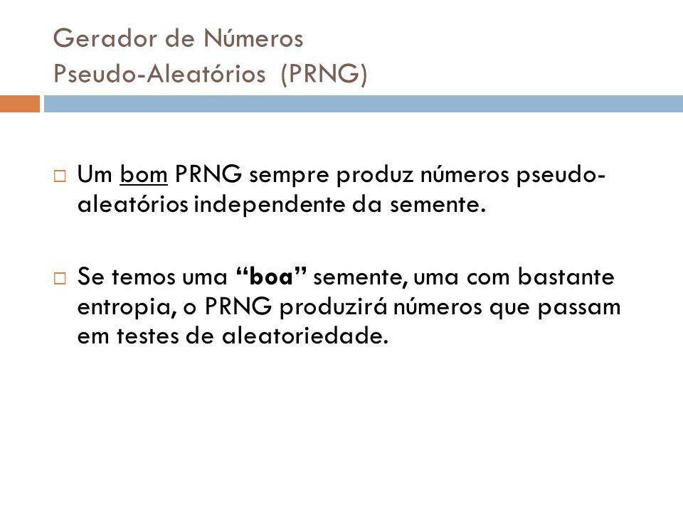 Gerador de Números Pseudo-Aleatórios (PRNG) Um bom PRNG sempre produz números pseudo- aleatórios independente da semente. Se temos uma boa semente, um