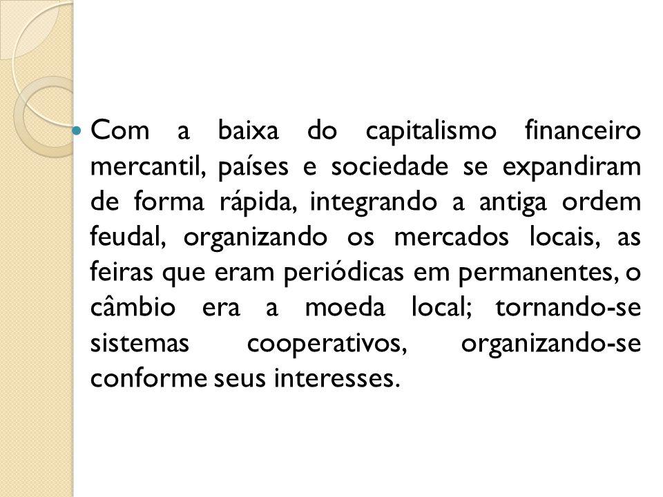 Com a baixa do capitalismo financeiro mercantil, países e sociedade se expandiram de forma rápida, integrando a antiga ordem feudal, organizando os me